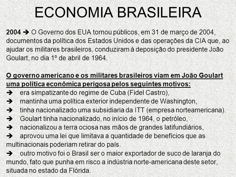 ECONOMIA BRASILEIRA 2004  O Governo dos EUA tornou públicos, em 31 de março de 2004,
