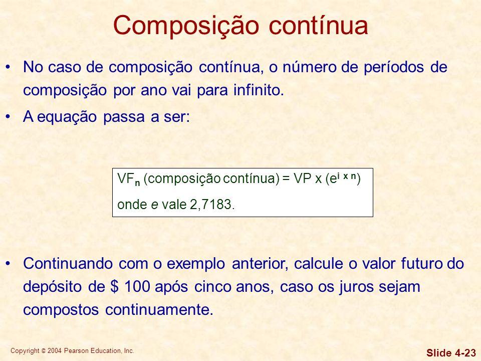 Composição contínua No caso de composição contínua, o número de períodos de composição por ano vai para infinito.