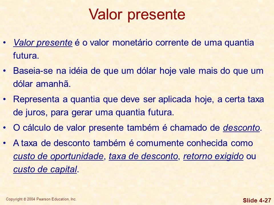 Valor presente Valor presente é o valor monetário corrente de uma quantia futura.