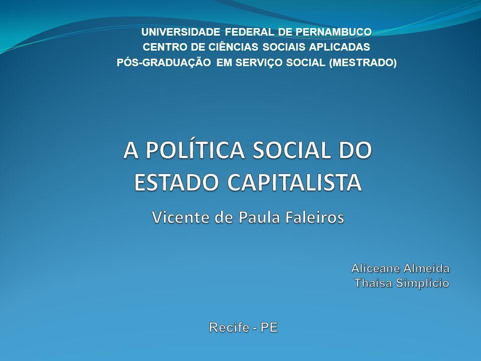 A POLÍTICA SOCIAL DO ESTADO CAPITALISTA Vicente de Paula Faleiros