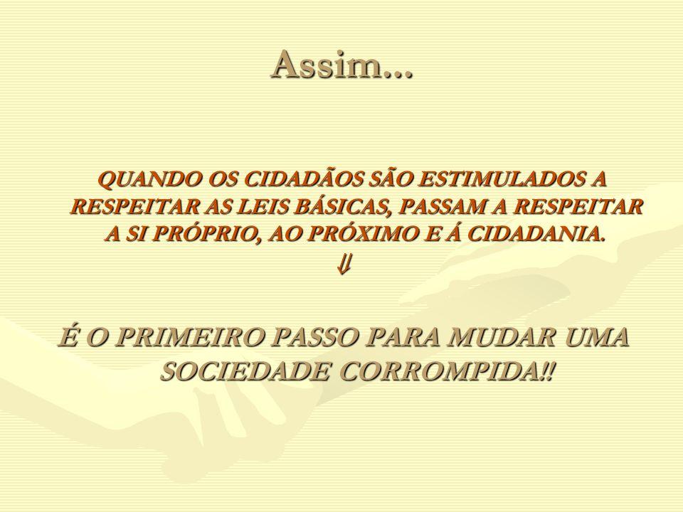 É O PRIMEIRO PASSO PARA MUDAR UMA SOCIEDADE CORROMPIDA!!