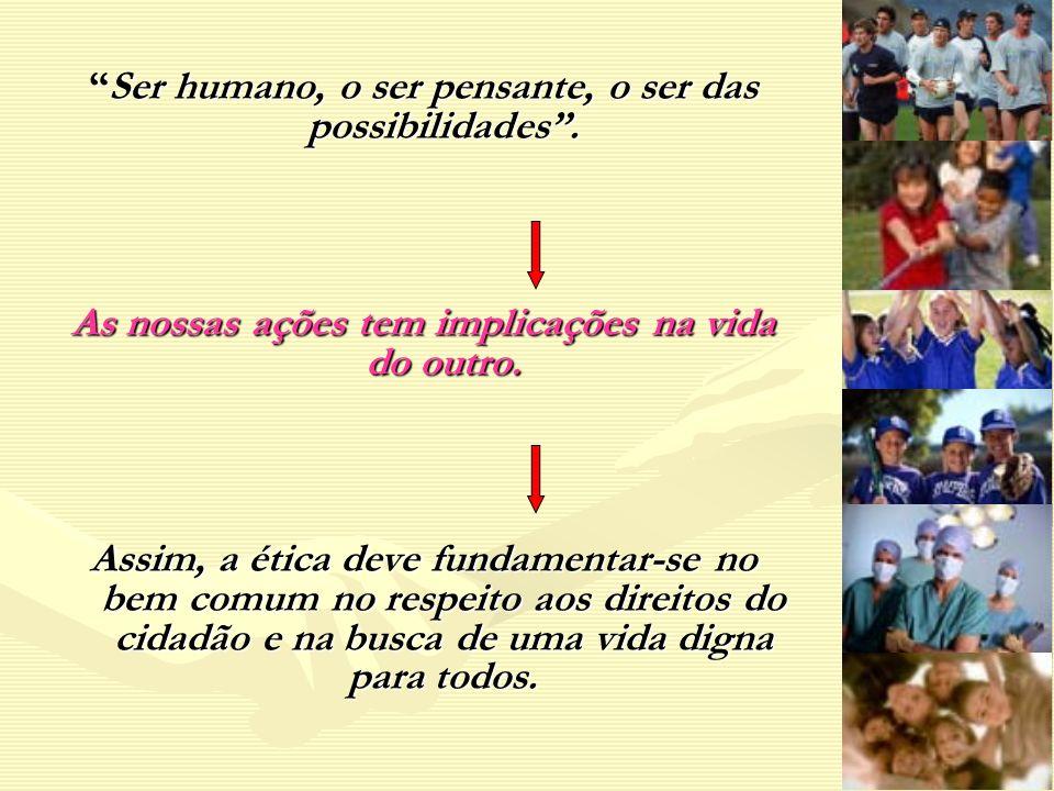 Ser humano, o ser pensante, o ser das possibilidades .