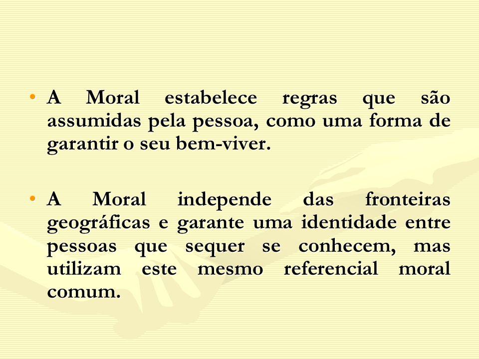 A Moral estabelece regras que são assumidas pela pessoa, como uma forma de garantir o seu bem-viver.