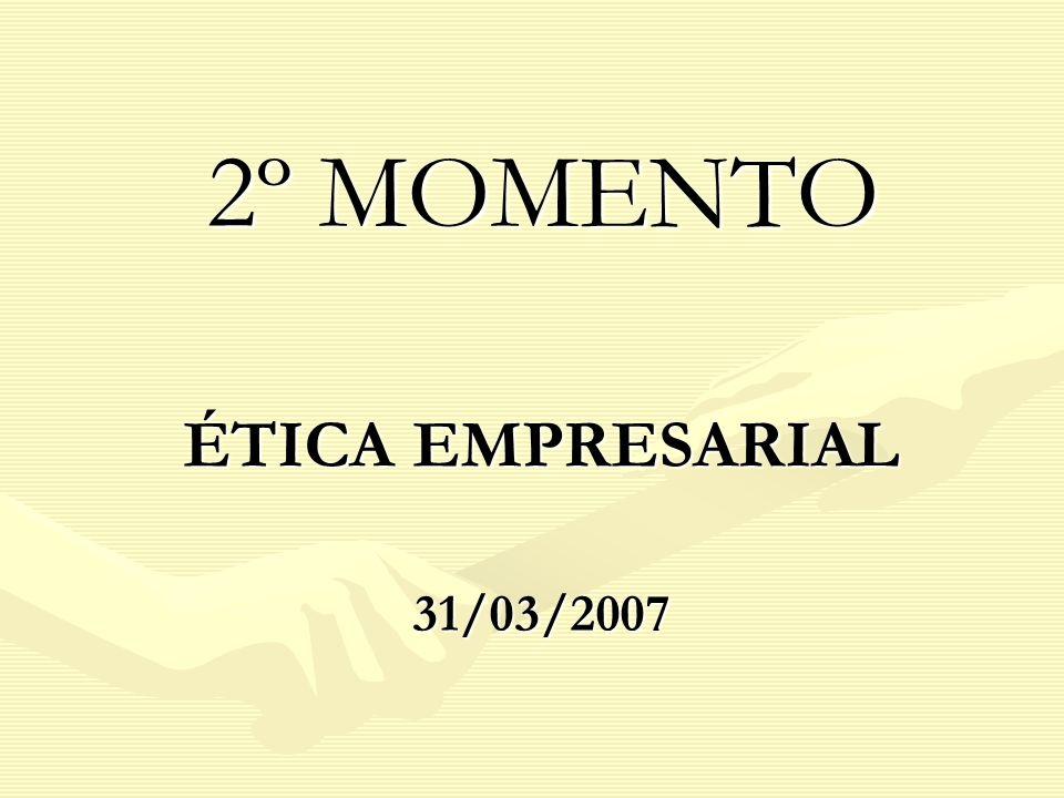 2º MOMENTO ÉTICA EMPRESARIAL 31/03/2007
