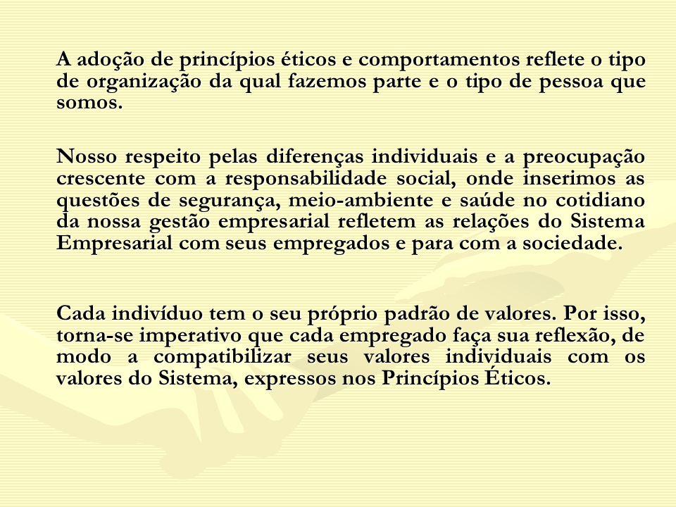 A adoção de princípios éticos e comportamentos reflete o tipo de organização da qual fazemos parte e o tipo de pessoa que somos.