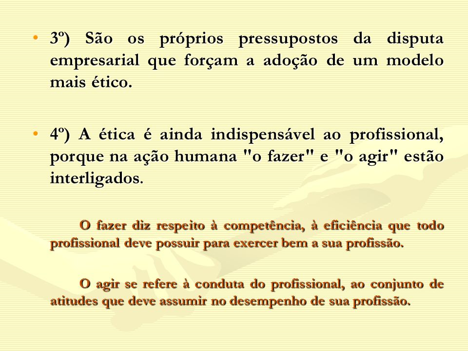 3º) São os próprios pressupostos da disputa empresarial que forçam a adoção de um modelo mais ético.