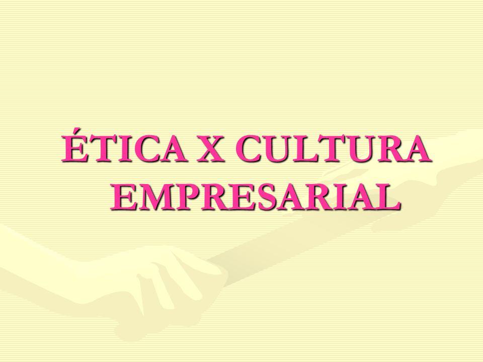 ÉTICA X CULTURA EMPRESARIAL