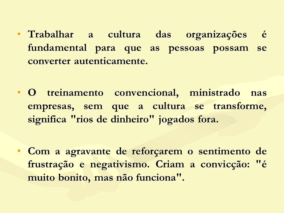 Trabalhar a cultura das organizações é fundamental para que as pessoas possam se converter autenticamente.