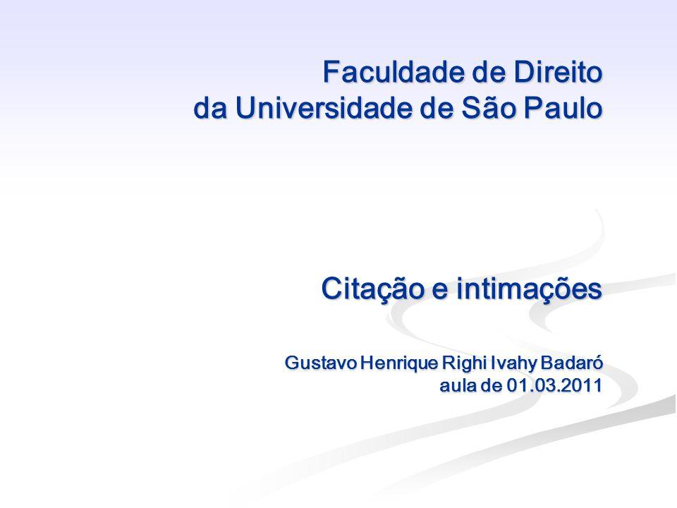 Faculdade de Direito da Universidade de São Paulo Citação e intimações Gustavo Henrique Righi Ivahy Badaró aula de 01.03.2011