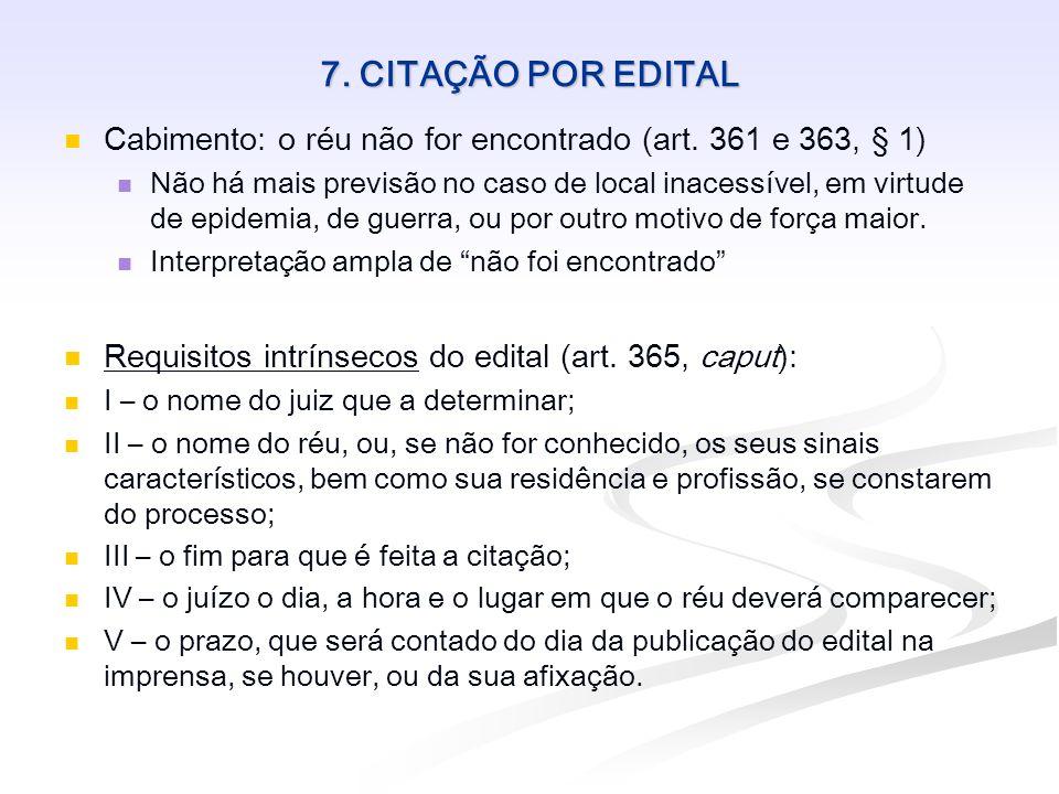 7. CITAÇÃO POR EDITAL Cabimento: o réu não for encontrado (art. 361 e 363, § 1)
