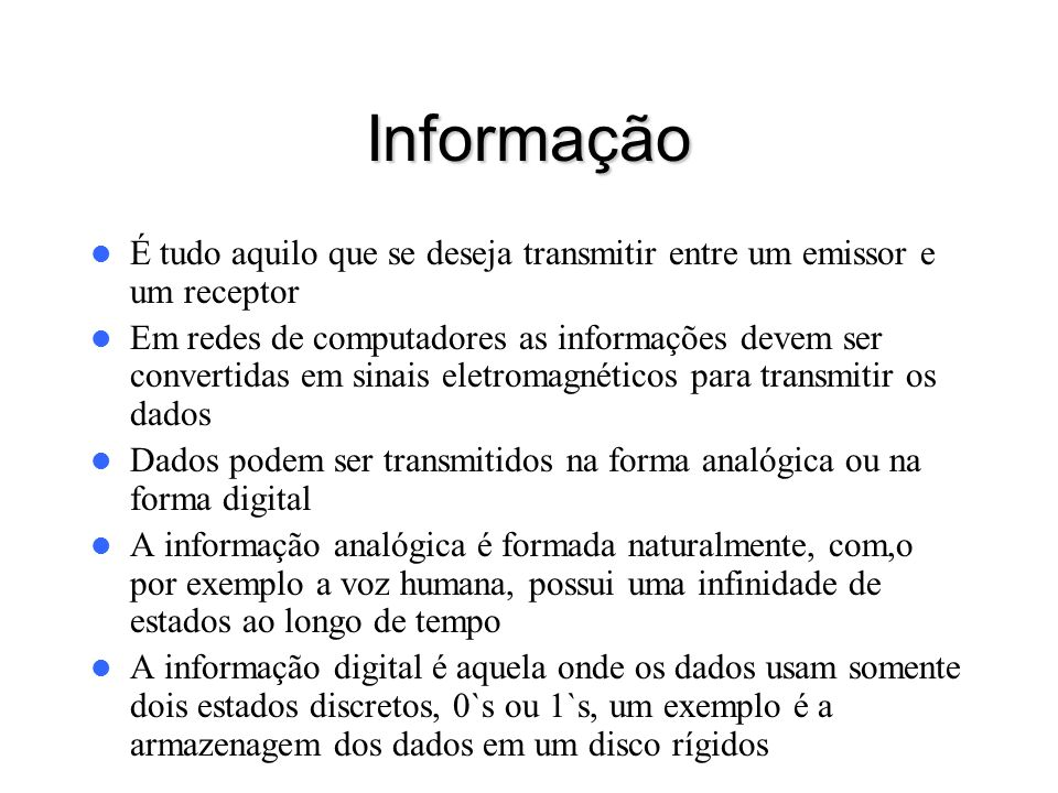 Informação É tudo aquilo que se deseja transmitir entre um emissor e um receptor.