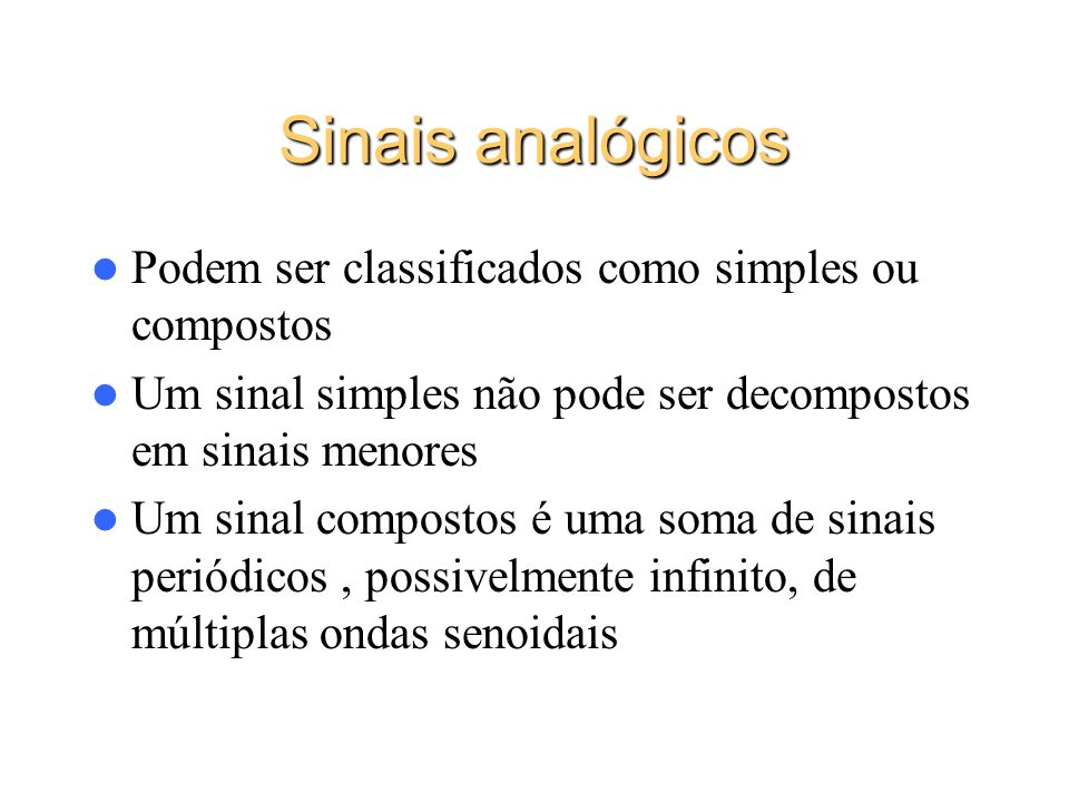 Sinais analógicos Podem ser classificados como simples ou compostos