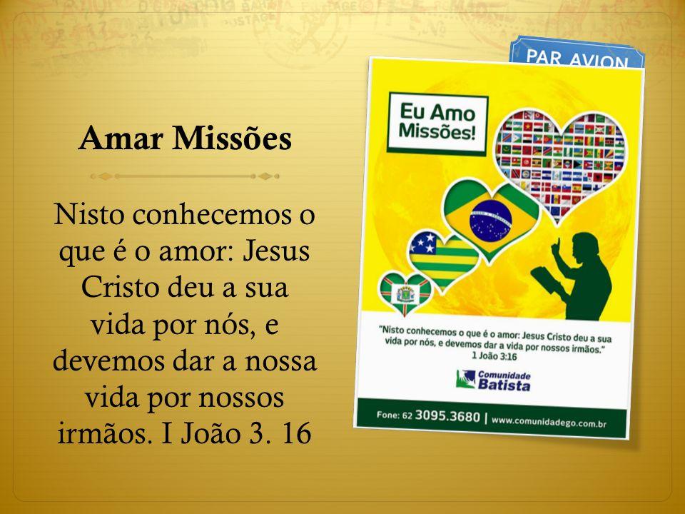 Amar Missões Nisto conhecemos o que é o amor: Jesus Cristo deu a sua vida por nós, e devemos dar a nossa vida por nossos irmãos.