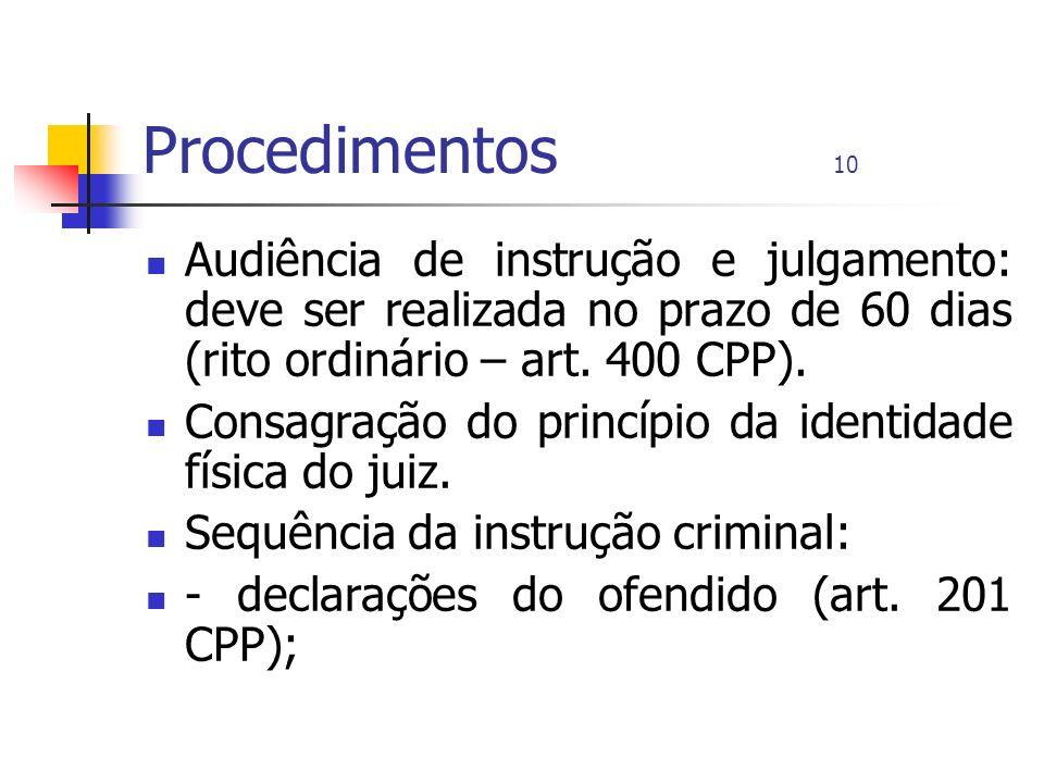Procedimentos 10 Audiência de instrução e julgamento: deve ser realizada no prazo de 60 dias (rito ordinário – art. 400 CPP).