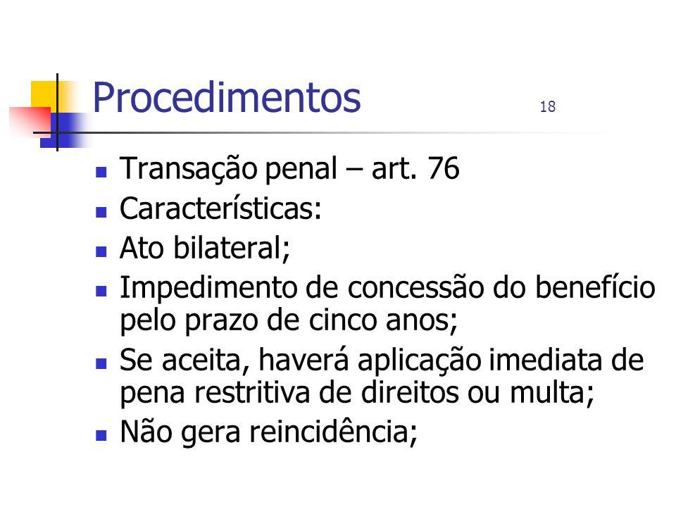 Procedimentos 18 Transação penal – art. 76 Características: