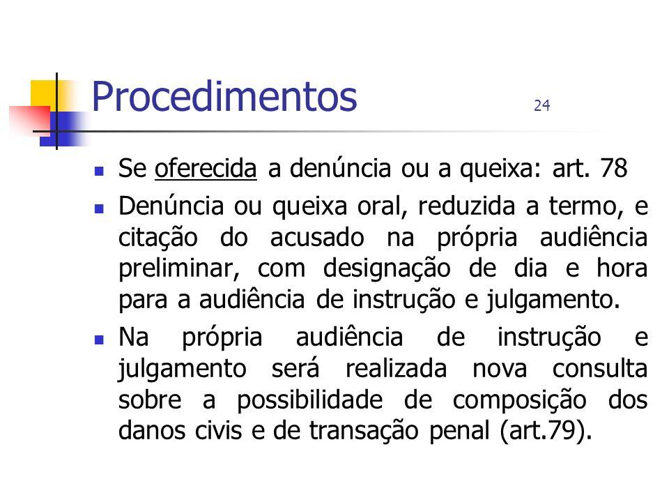 Procedimentos 24 Se oferecida a denúncia ou a queixa: art. 78