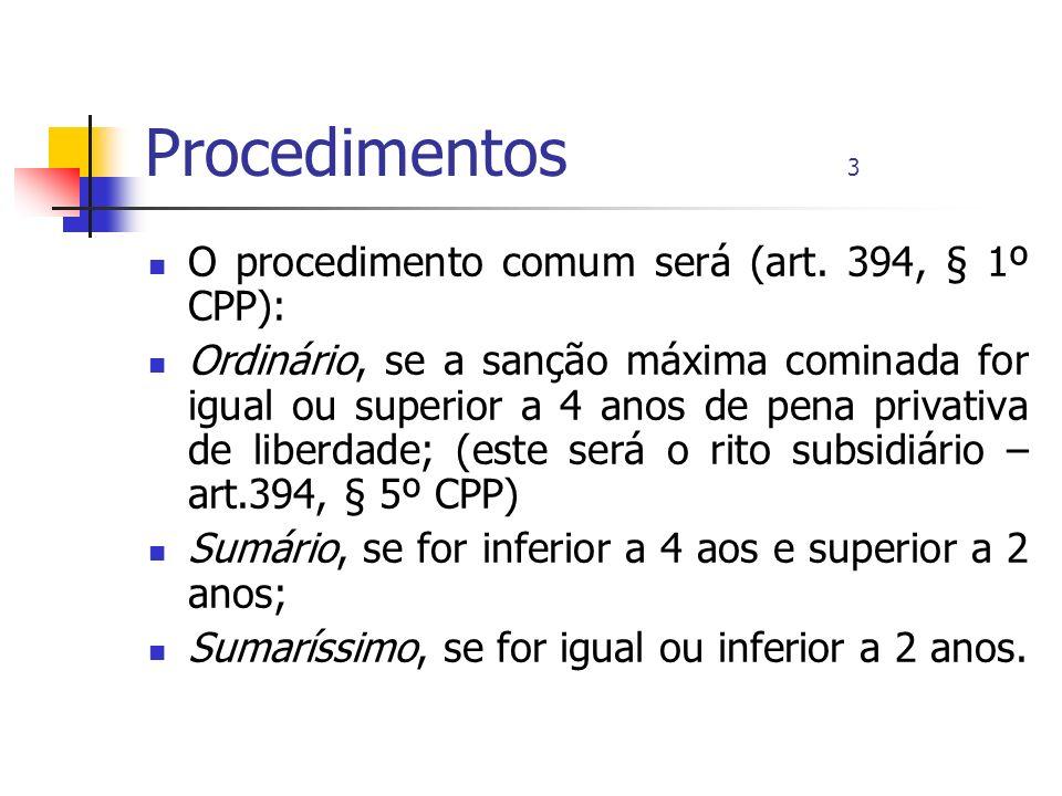 Procedimentos 3 O procedimento comum será (art. 394, § 1º CPP):