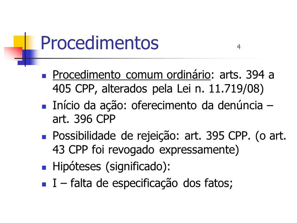 Procedimentos 4 Procedimento comum ordinário: arts. 394 a 405 CPP, alterados pela Lei n. 11.719/08)