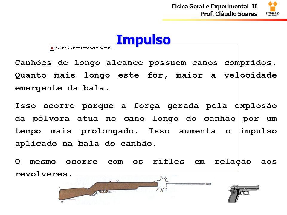 Impulso Canhões de longo alcance possuem canos compridos. Quanto mais longo este for, maior a velocidade emergente da bala.