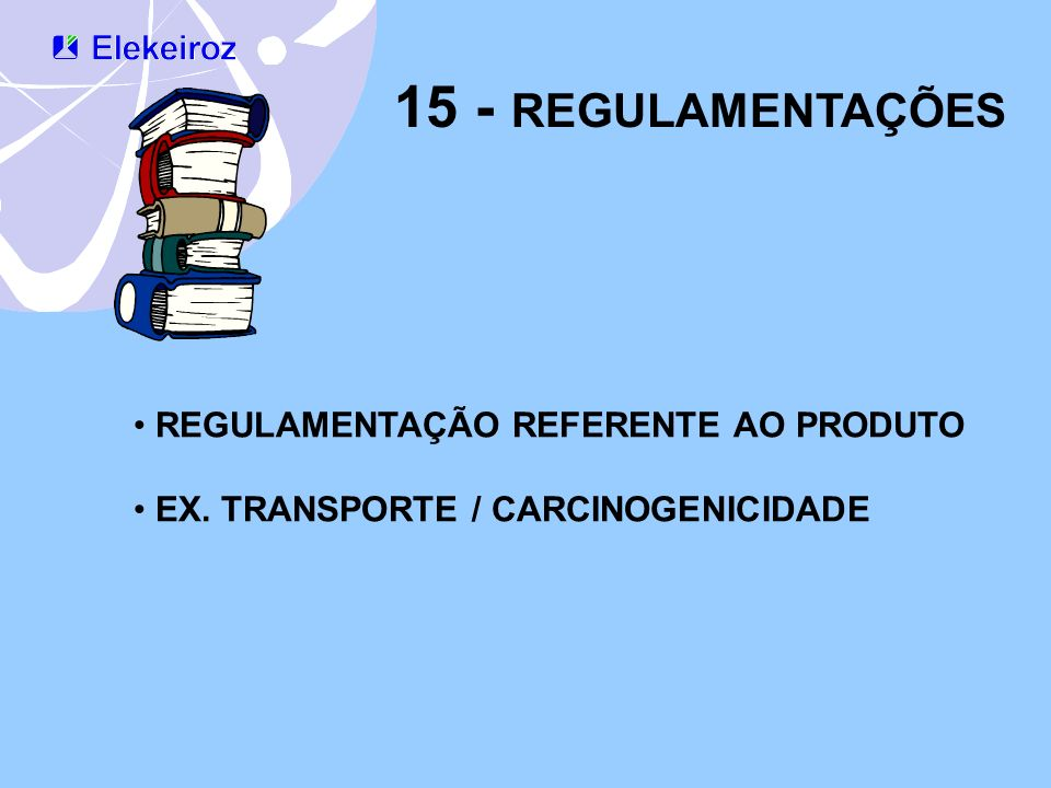 15 - REGULAMENTAÇÕES REGULAMENTAÇÃO REFERENTE AO PRODUTO