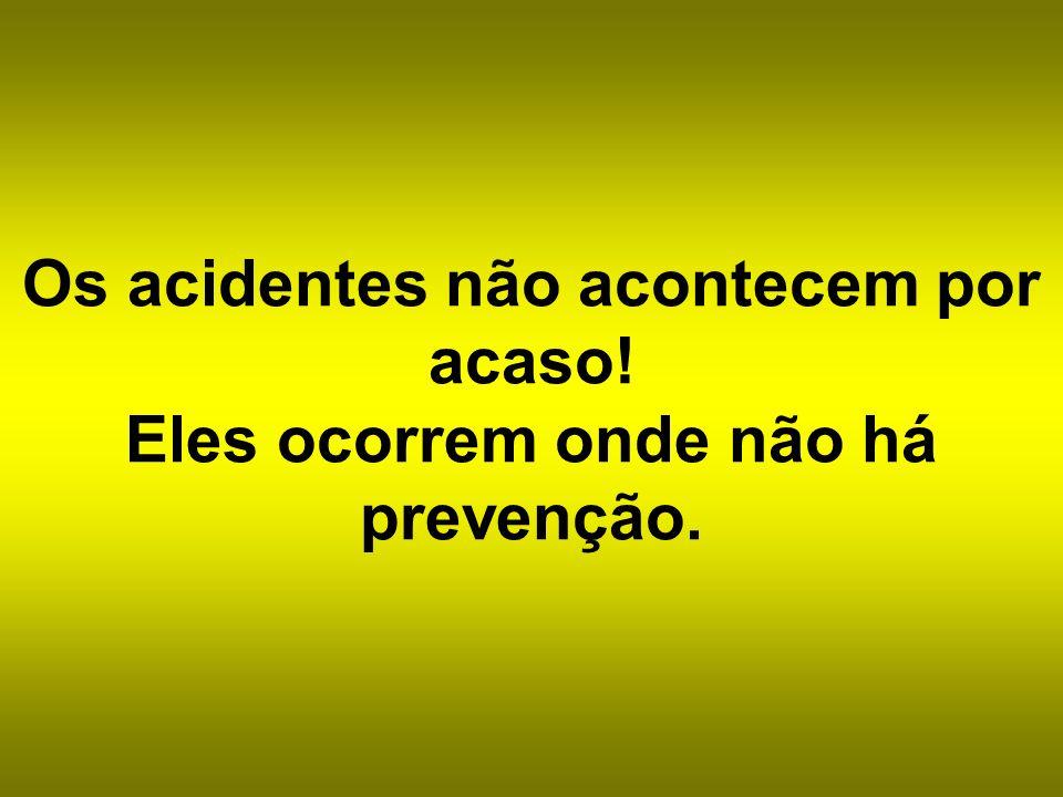 Os acidentes não acontecem por acaso