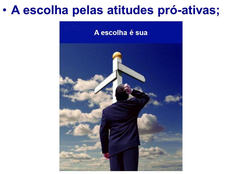 A escolha pelas atitudes pró-ativas;