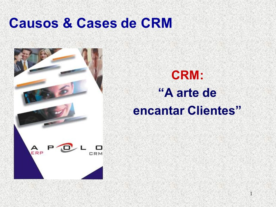 Causos & Cases de CRM CRM: A arte de encantar Clientes