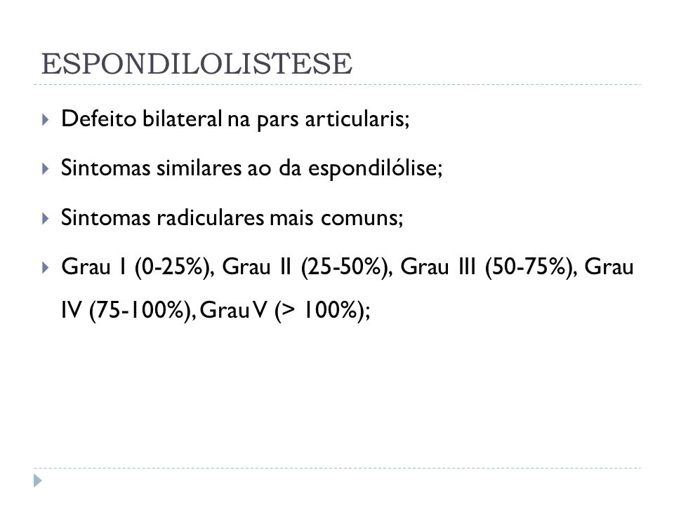 ESPONDILOLISTESE Defeito bilateral na pars articularis;