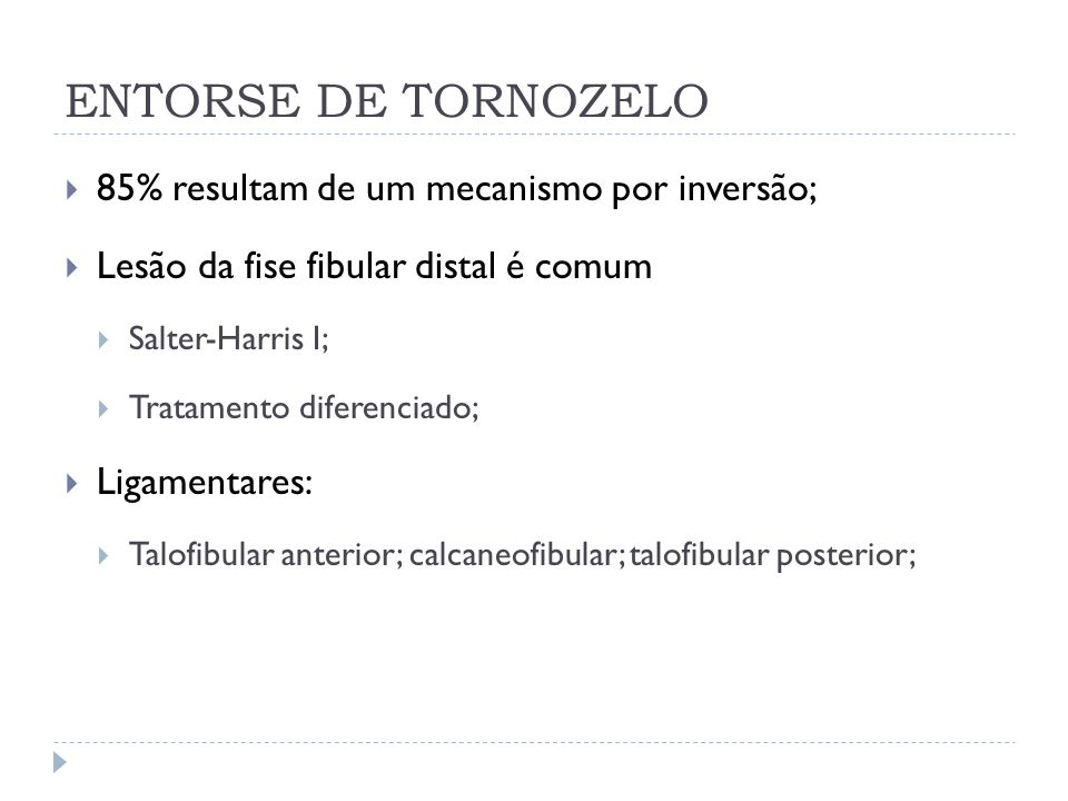 ENTORSE DE TORNOZELO 85% resultam de um mecanismo por inversão;
