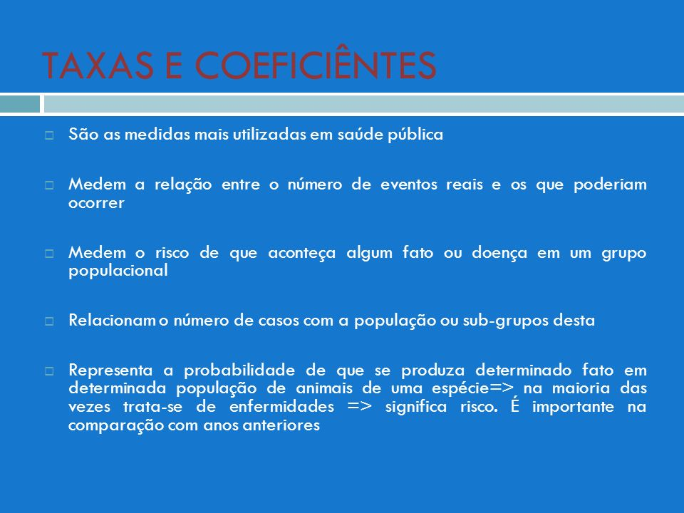 TAXAS E COEFICIÊNTES São as medidas mais utilizadas em saúde pública