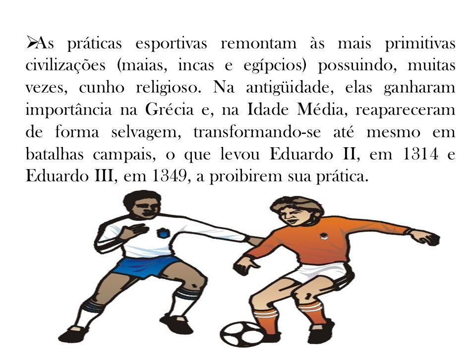 As práticas esportivas remontam às mais primitivas civilizações (maias, incas e egípcios) possuindo, muitas vezes, cunho religioso.