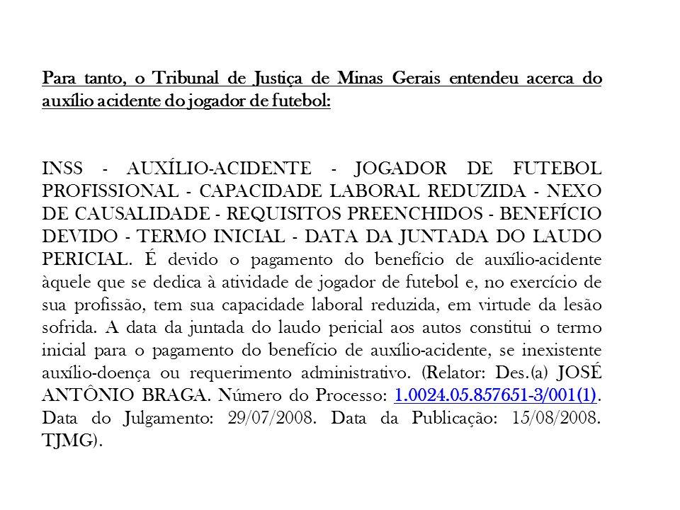 Para tanto, o Tribunal de Justiça de Minas Gerais entendeu acerca do auxílio acidente do jogador de futebol: