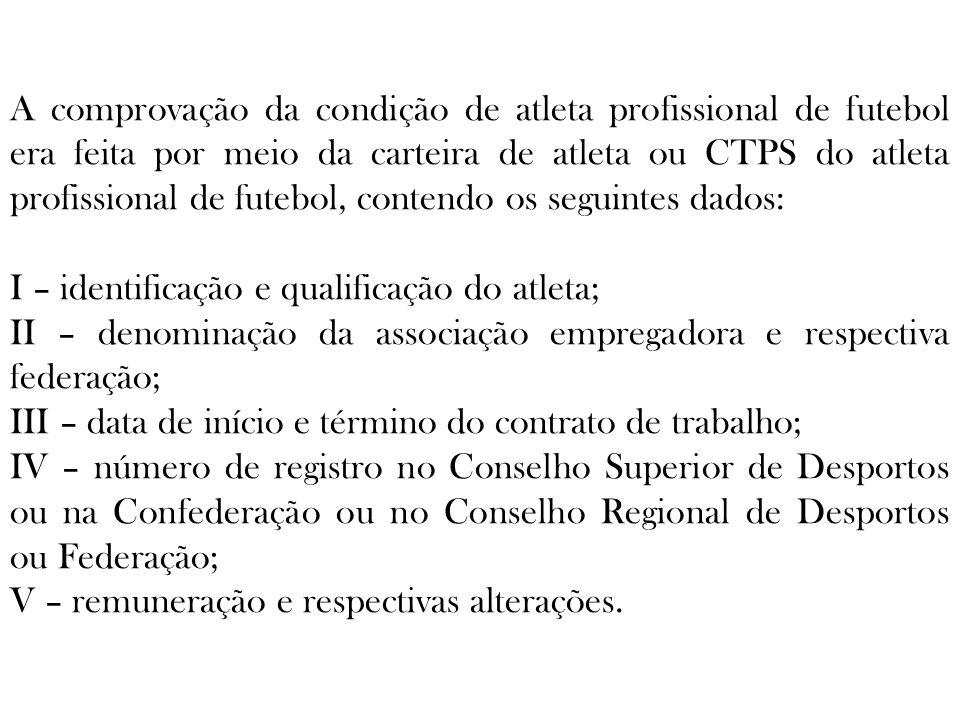 A comprovação da condição de atleta profissional de futebol era feita por meio da carteira de atleta ou CTPS do atleta profissional de futebol, contendo os seguintes dados: