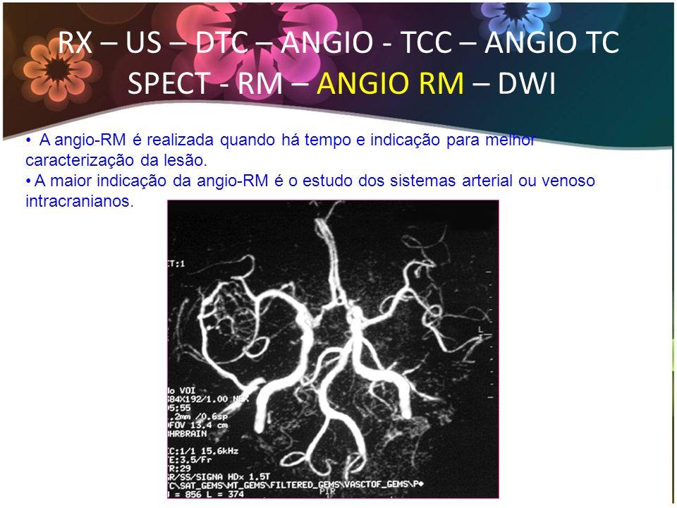 RX – US – DTC – ANGIO - TCC – ANGIO TC SPECT - RM – ANGIO RM – DWI