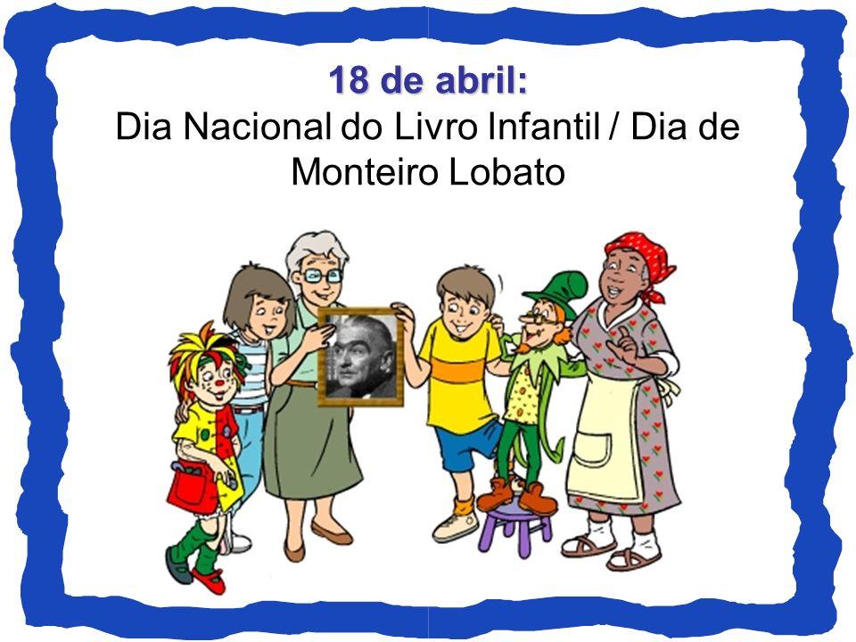 18 de abril: Dia Nacional do Livro Infantil / Dia de Monteiro Lobato