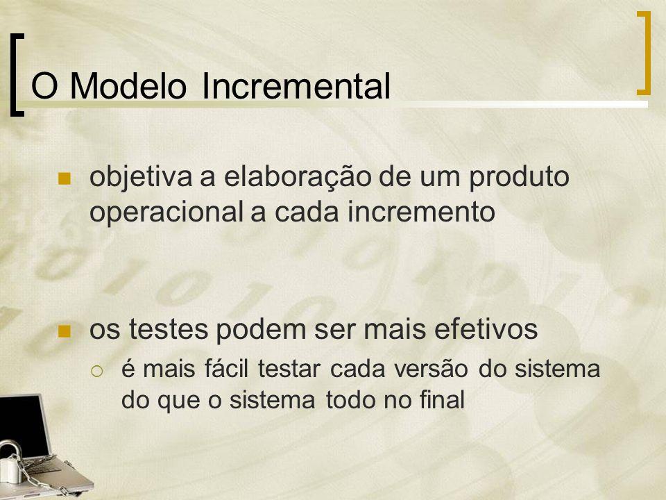 O Modelo Incremental objetiva a elaboração de um produto operacional a cada incremento. os testes podem ser mais efetivos.