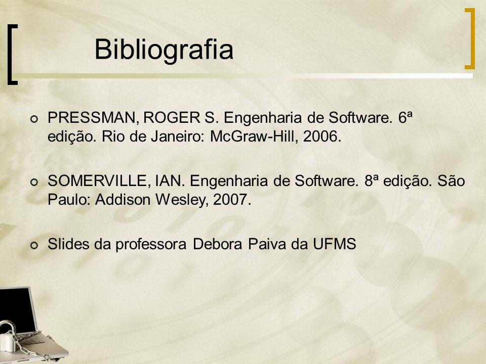 Bibliografia PRESSMAN, ROGER S. Engenharia de Software. 6ª edição. Rio de Janeiro: McGraw-Hill, 2006.