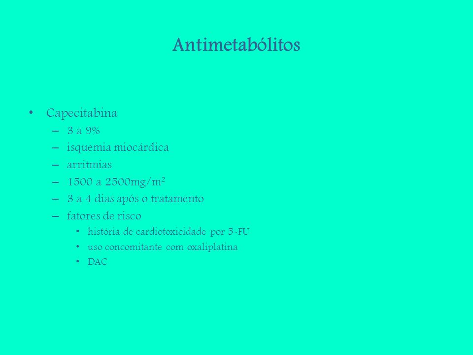 Antimetabólitos Capecitabina 3 a 9% isquemia miocárdica arritmias
