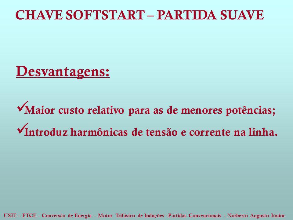Desvantagens: CHAVE SOFTSTART – PARTIDA SUAVE