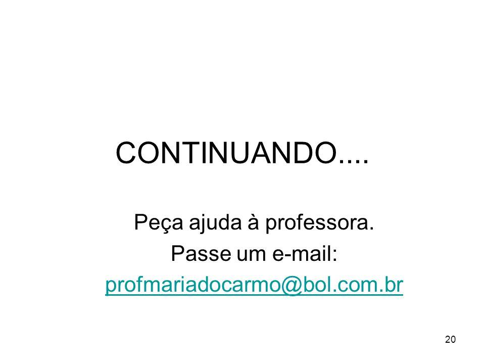Peça ajuda à professora. Passe um e-mail: profmariadocarmo@bol.com.br