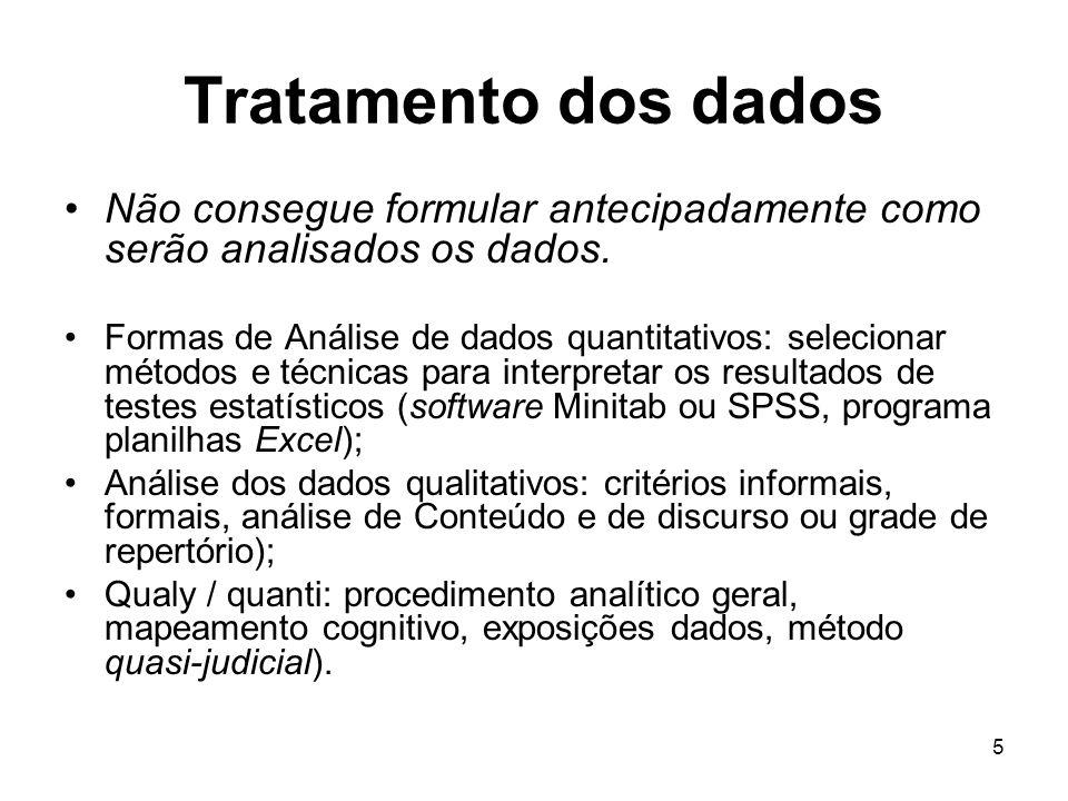 Tratamento dos dados Não consegue formular antecipadamente como serão analisados os dados.