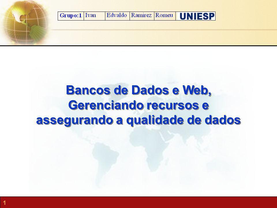 Bancos de Dados e Web, Gerenciando recursos e assegurando a qualidade de dados