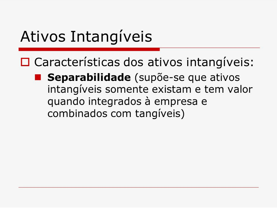 Ativos Intangíveis Características dos ativos intangíveis: