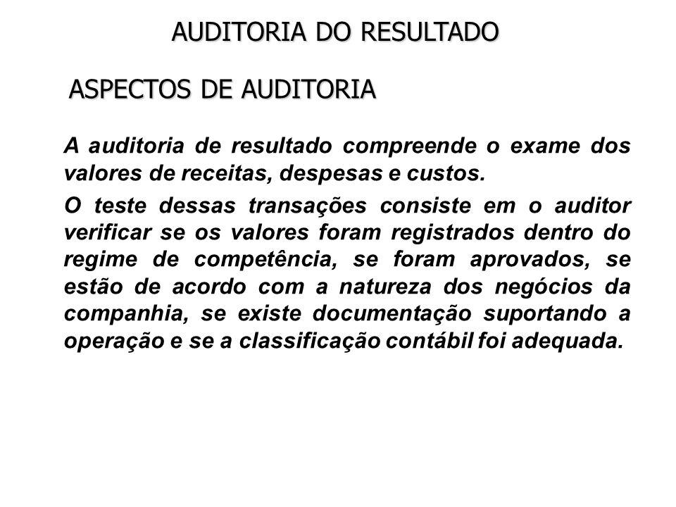 ASPECTOS DE AUDITORIAA auditoria de resultado compreende o exame dos valores de receitas, despesas e custos.