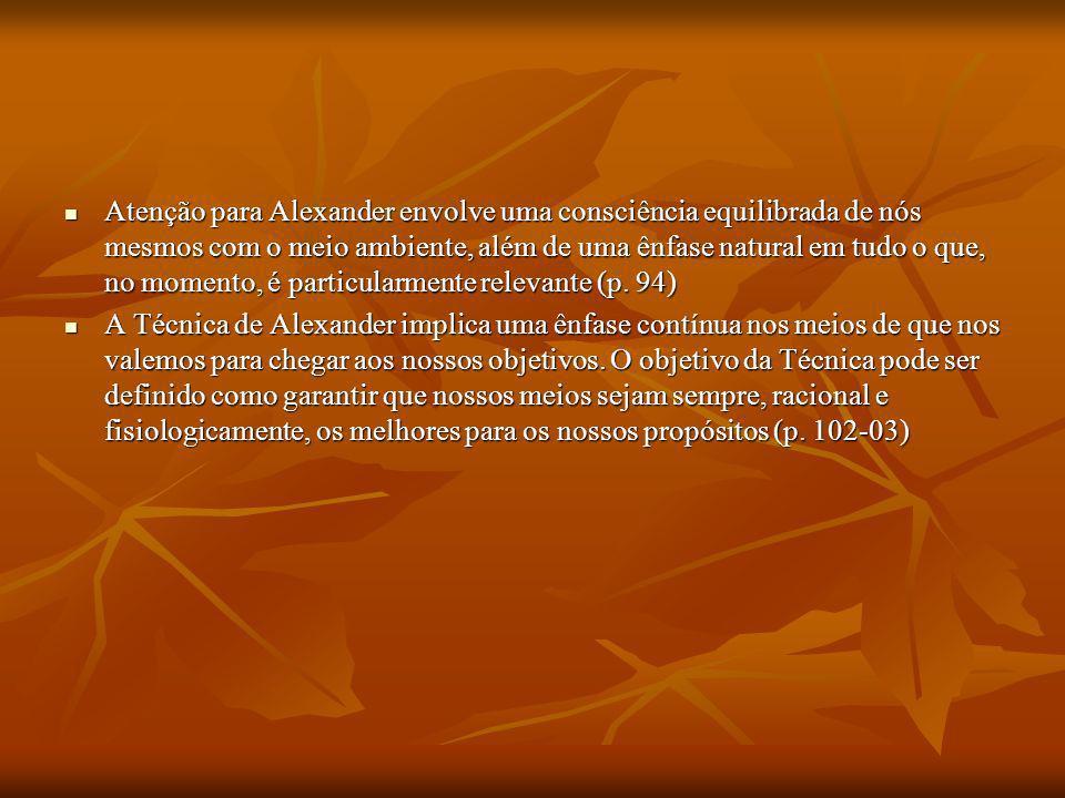 Atenção para Alexander envolve uma consciência equilibrada de nós mesmos com o meio ambiente, além de uma ênfase natural em tudo o que, no momento, é particularmente relevante (p. 94)