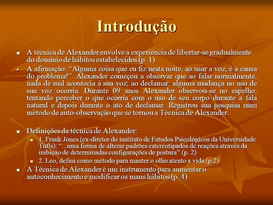Introdução A técnica de Alexander envolve a experiência de libertar-se gradualmente do domínio de hábitos estabelecidos (p. 1)