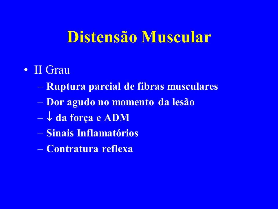 Distensão Muscular II Grau Ruptura parcial de fibras musculares
