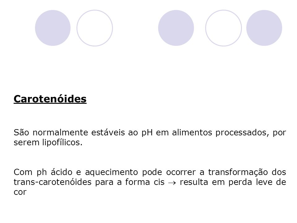 Carotenóides São normalmente estáveis ao pH em alimentos processados, por serem lipofílicos.