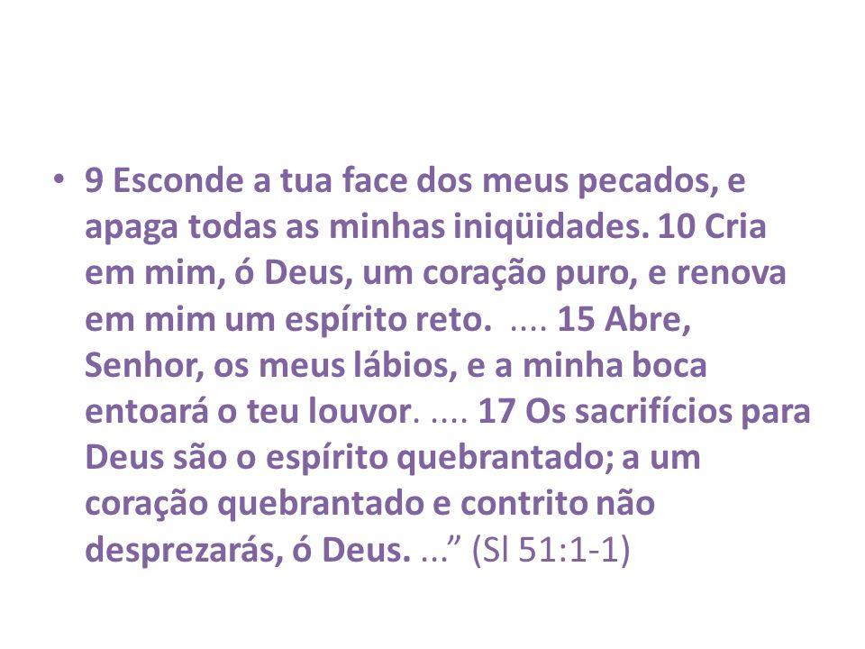 9 Esconde a tua face dos meus pecados, e apaga todas as minhas iniqüidades.