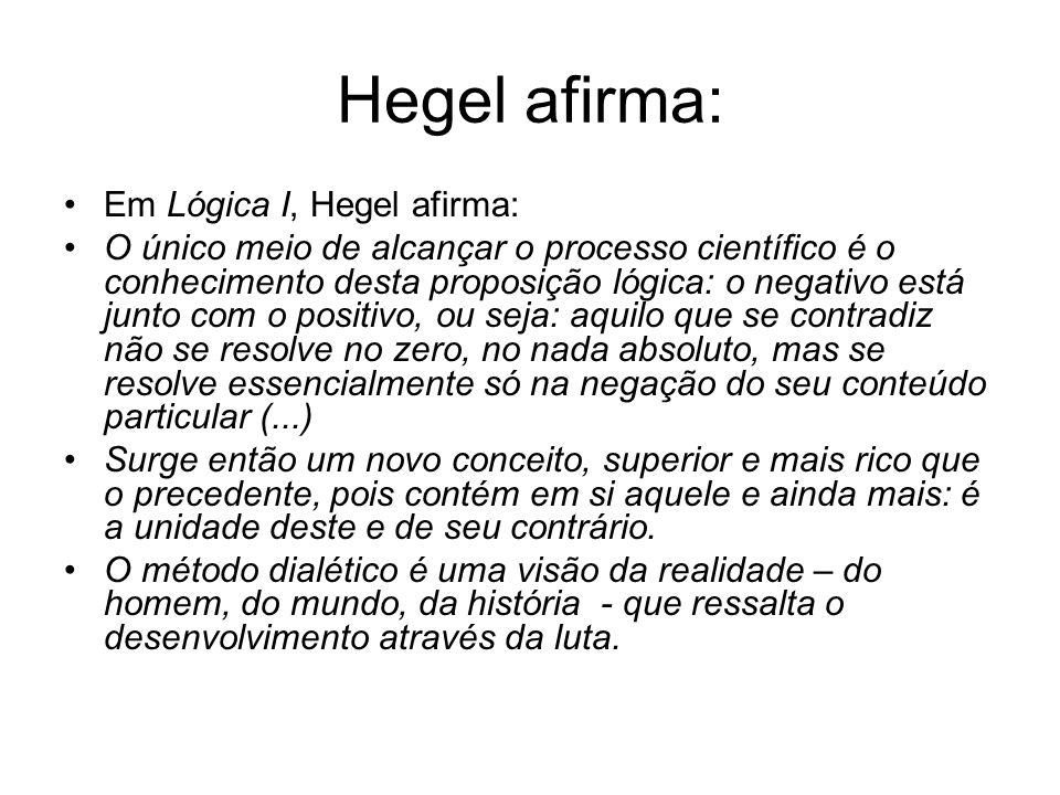 Hegel afirma: Em Lógica I, Hegel afirma: